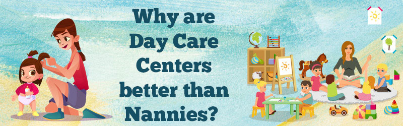 Why are day care centers better than nannies
