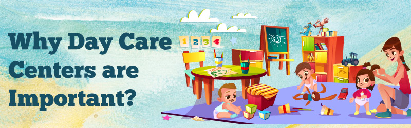 Why day care centers are important?