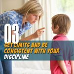 Set limits and be consistent with your discipline