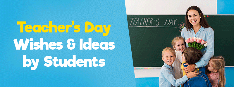 Teacher's Day Wishes and Ideas by Students